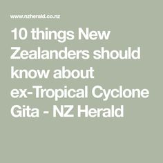 10 things New Zealanders should know about ex-Tropical Cyclone Gita - NZ Herald