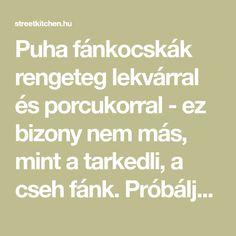 Puha fánkocskák rengeteg lekvárral és porcukorral - ez bizony nem más, mint a tarkedli, a cseh fánk. Próbáljátok ki, mert őrülten finomak!