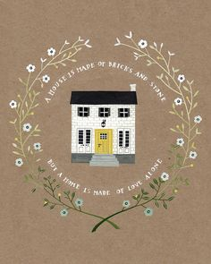 A House is Made of Bricks and Stone But a Home is Made of Love Alone-print by Rebekka Seale