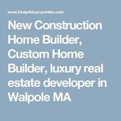 New Construction Home Builder, Custom Home Builder, luxury real estate developer in Walpole MA