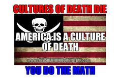 Read: Cultures of death die. America is a culture of death. You do the math. http://www.firebreathingchristian.com/archives/10443