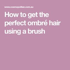 How to get the perfect ombré hair using a brush
