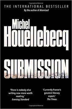 Submission: Amazon.co.uk: Michel Houellebecq: 9781785150241: Books