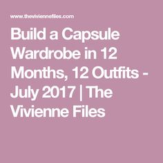 Build a Capsule Wardrobe in 12 Months, 12 Outfits - July 2017 | The Vivienne Files