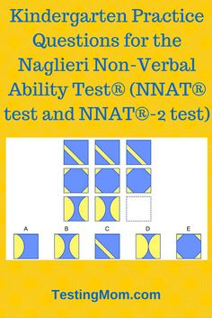 The NNAT test kindergarten version (NNAT®-2 and Naglieri Nonverbal Ability Test®) is a popular test used by many schools to assess children for advanced programs. This test is widely considered to be one of the most unbiased assessments because the materials in the test are culturally unspecific and abstract. The test measures a child's thinking and reasoning abilities as opposed to what they have learned in school.