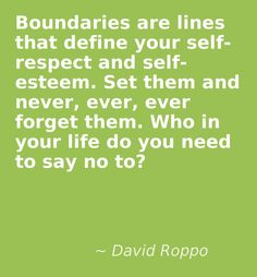 *Boundaries Are Lines That Define Your Self Respect And Self-Esteem. Set Them And Never, Ever, Ever Forget Them. Who In Your Life Do You Need To Say No To? - #Be #You #Beautiful