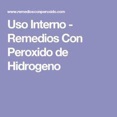 Uso Interno - Remedios Con Peroxido de Hidrogeno