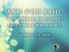 "And God said, ""Let there be light,"" and there was light. Genesis 1:3 (NIV) #bible #scripture #quote #christian #jesus #faith #niv #grace"