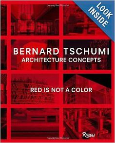 Architecture Concepts: Red is Not a Color: Bernard Tschumi: 9780847837977: Amazon.com: Books