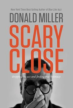 Scary Close: Dropping the Act and Finding True Intimacy by Donald Miller http://www.amazon.com/dp/078521318X/ref=cm_sw_r_pi_dp_jX8fub0M48E0W