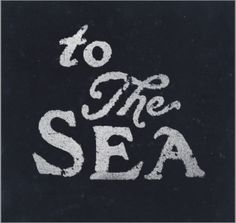 to the sea...