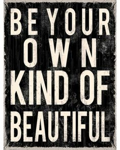 Be Your Own Kind of Beautiful Art Print