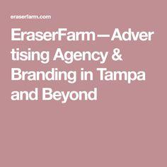 EraserFarm�Advertising Agency & Branding in Tampa and Beyond