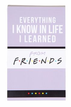 """The """"Everything I Know in Life I Learned from Friends"""" Notebook Friends Series, Friends Show, I Love My Friends, Best Friends, Best Tv Shows, Favorite Tv Shows, Best Shows Ever, Friends Font, Friend Memes"""