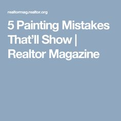 5 Painting Mistakes That'll Show | Realtor Magazine