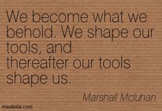 Marshall Mcluhan's quote on how 'our tools shape us' refers to how we create technology and thereafter it controls and shapes us through the platforms of software setup and social media. Quotable Quotes, Art Quotes, Cool Words, Wise Words, Marshall Mcluhan, English Quotes, Quote Posters, Note To Self, Favorite Quotes