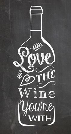 Love the Wine you're with. A typography chalkboard style kitchen art quote poster I designed exclusively for www.chefevelyn.com
