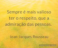 Sempre é mais valioso ter o respeito, que a admiração das pessoas. (...) https://www.frasesparaface.com.br/sempre-e-mais-valioso-ter-o-respeito-que-a/