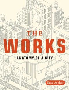 The Works: Anatomy of a City by Kate Ascher. I just found this in the City Museum of New York and it's my newest favorite book.