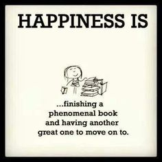 Happiness is ... finishing a phenomenal book and having anohter great one to move on to.