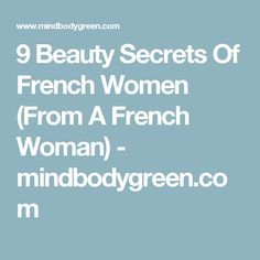 9 Beauty Secrets Of French Women (From A French Woman) - mindbodygreen.com