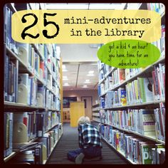 mamascout: 25 mini-adventures in the library. There is more to the library then checking out books.