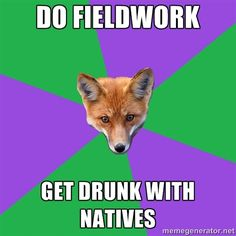 Do FieldWork Get drunk with natives - Anthropology Major Fox ...