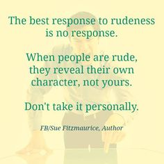 The best response to rudeness…