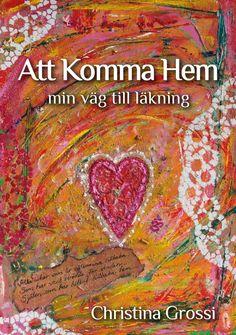 Att komma hem - min väg till läkning av Christina Grossi - http://www.vulkanmedia.se/butik/biografi/att-komma-hem-min-vag-till-lakning-av-christina-grossi/