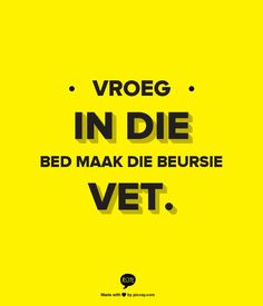 Vroeg in die bed.ag hoekom sien ek dit nou eers na al die jare! Afrikaans Language, I Am An African, Afrikaans Quotes, Mind Over Matter, Quote Board, Classroom Themes, Great Quotes, Wise Words, Poems