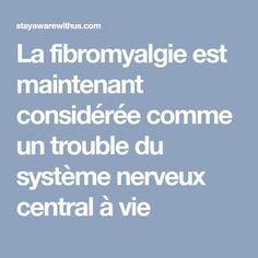 La fibromyalgie est maintenant considérée comme un trouble du système nerveux central à vie