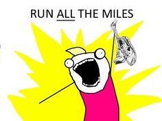 run all the miles!