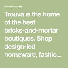 Trouva is the home of the best bricks-and-mortar boutiques. Shop design-led homeware, fashion and accessories from one convenient online destination.