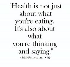 Health is not just about what you're eating. it's also about what you're thinking  and saying.