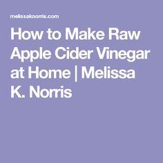 How to Make Raw Apple Cider Vinegar at Home | Melissa K. Norris