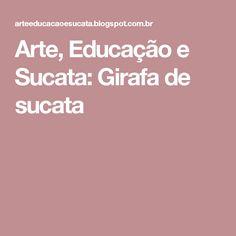 Arte, Educação e Sucata: Girafa de sucata