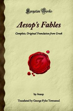 Aesop's Fables: Complete, Original Translation from Greek (Forgotten Books) by Aesop http://www.amazon.com/dp/1605063304/ref=cm_sw_r_pi_dp_E3ipub1EHAKG1