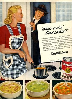 'What's cookin' good lookin'?' ~ Vintage Campbells Soup ad, ca. 1940s.