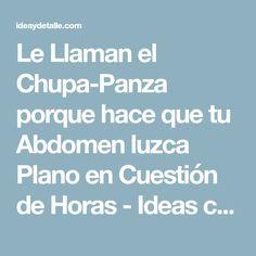 Le Llaman el Chupa-Panza porque hace que tu Abdomen luzca Plano en Cuestión de Horas - Ideas creativas, Decoración de Interiores recetas Fiestas infantiles
