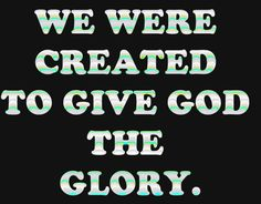 giving god the glory | Comment Search Results for jesus christ to god be the glory