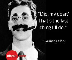 Last Words of Famous Actors and Actresses Groucho Marx and more famous last words by entertainers.Groucho Marx and more famous last words by entertainers. Super Quotes, Great Quotes, Funny Quotes, Inspirational Quotes, Motivational, Wise Quotes, Funny Last Words, Famous Last Words, Groucho Marx Quotes
