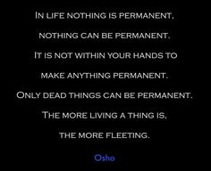 the more living a thing is, the more fleeting..