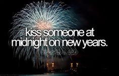 Before I die bucket list bucket-list Kiss someone at midnight on New Years - done!