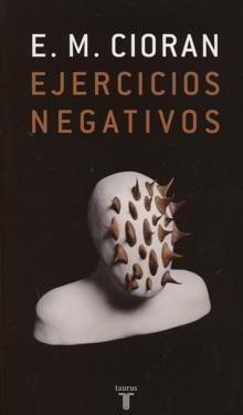 Ejercicios negativos : marginalia al Breviario de podredumbre / E.M. Cioran ; edición, posfacio y notas de Ingrid Astier ; traducción de Alicia Martorell