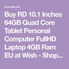 Buy RD 10.1 Inches 64GB Quad Core Tablet Personal Computer FullHD Laptop 4GB Ram EU at Wish - Shopping Made Fun Quad, Laptop, Tablet, 4gb Ram, Wish Shopping, Computers, Core, 1, Stuff To Buy