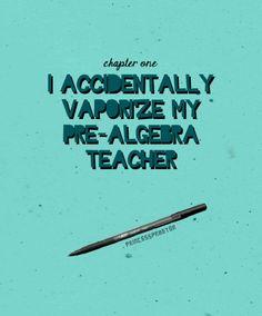 I Accidentally Vaporize my Pre-Algebra Teacher.