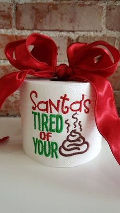 Santa's tired of your _____ embroidered toilet paper