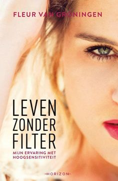 Leven zonder filter by Fleur Van Groningen - Books Search Engine Ebooks Pdf, Life Quotes Pictures, Sun Tzu, Highly Sensitive, Lus, Social Change, What To Read, Worlds Of Fun, Introvert