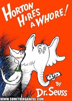 """I've heard this was called """"Horton Hires a Ho"""" LOL"""