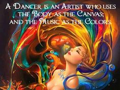 A dancer is an artist who uses the body as the cavas and the music as the colors